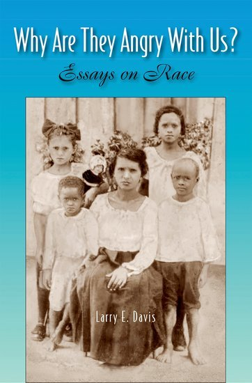 Why Are They Angry With Us? Essays on Race