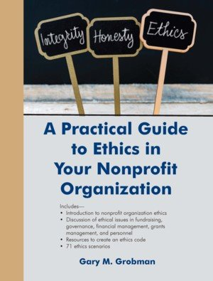 A Practical Guide to Ethics in Your Nonprofit Organization