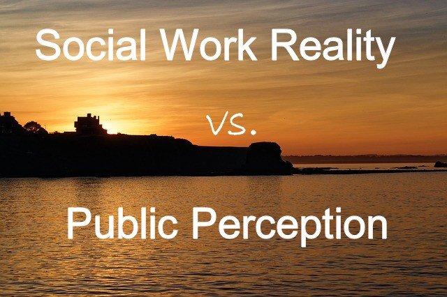 Social Work Reality vs Public Perception