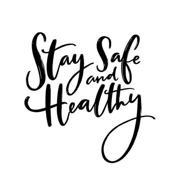 Stay safe and healthy