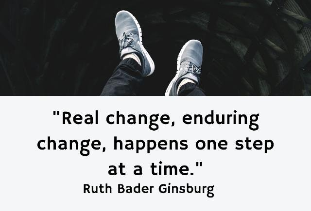 Real change enduring change happens one step at a time RBG