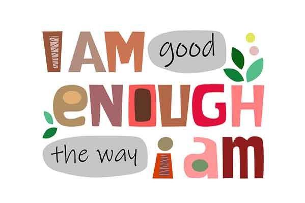I Am Good Enough the Way I Am