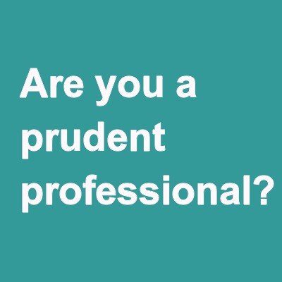 Are you a prudent professional